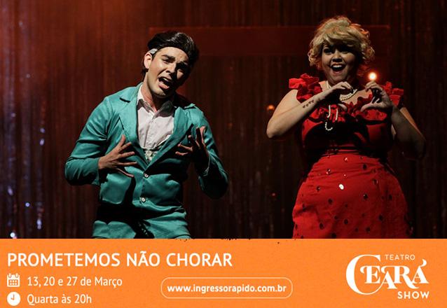 """Ingresso Inteira para o Espetáculo """"Prometemos não chorar"""" no Teatro Ceará Show de R$60 por apenas R$28,40"""