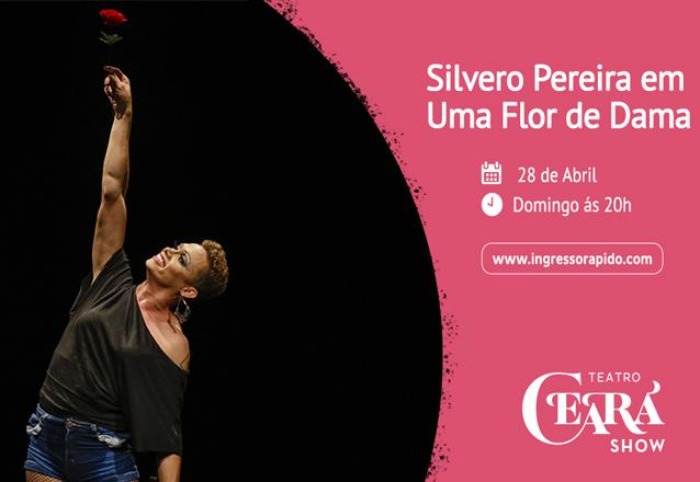 """Ingresso Inteira para o espetáculo """"Silvero Pereira em Uma flor de dama"""" no Teatro Ceará Show de R$60 por apenas R$28,40"""